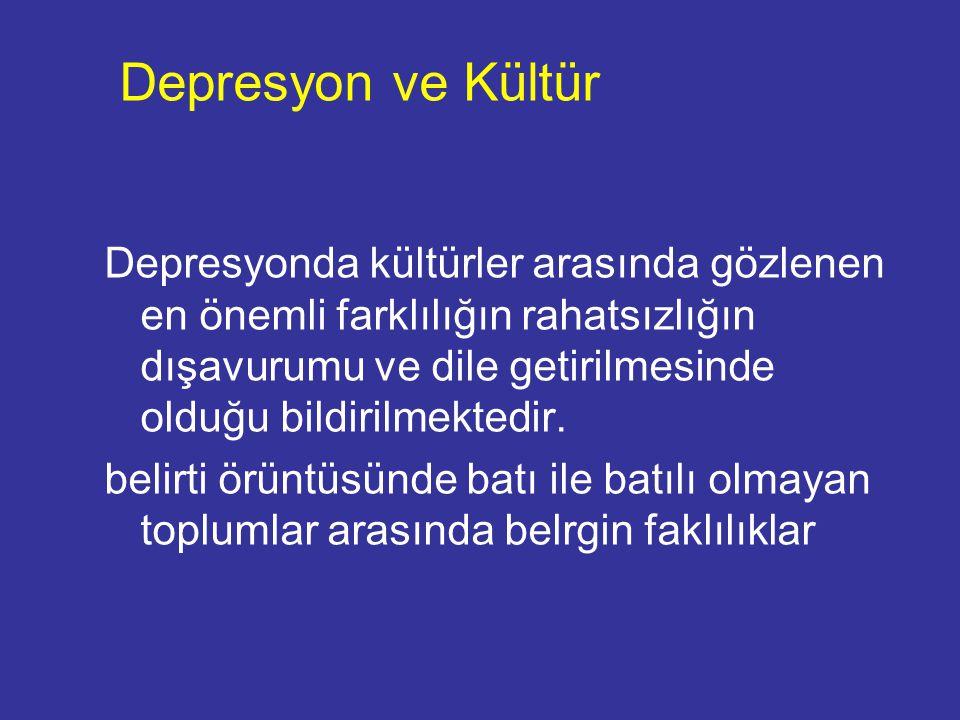 Depresyon ve Kültür Depresyonda kültürler arasında gözlenen en önemli farklılığın rahatsızlığın dışavurumu ve dile getirilmesinde olduğu bildirilmekte