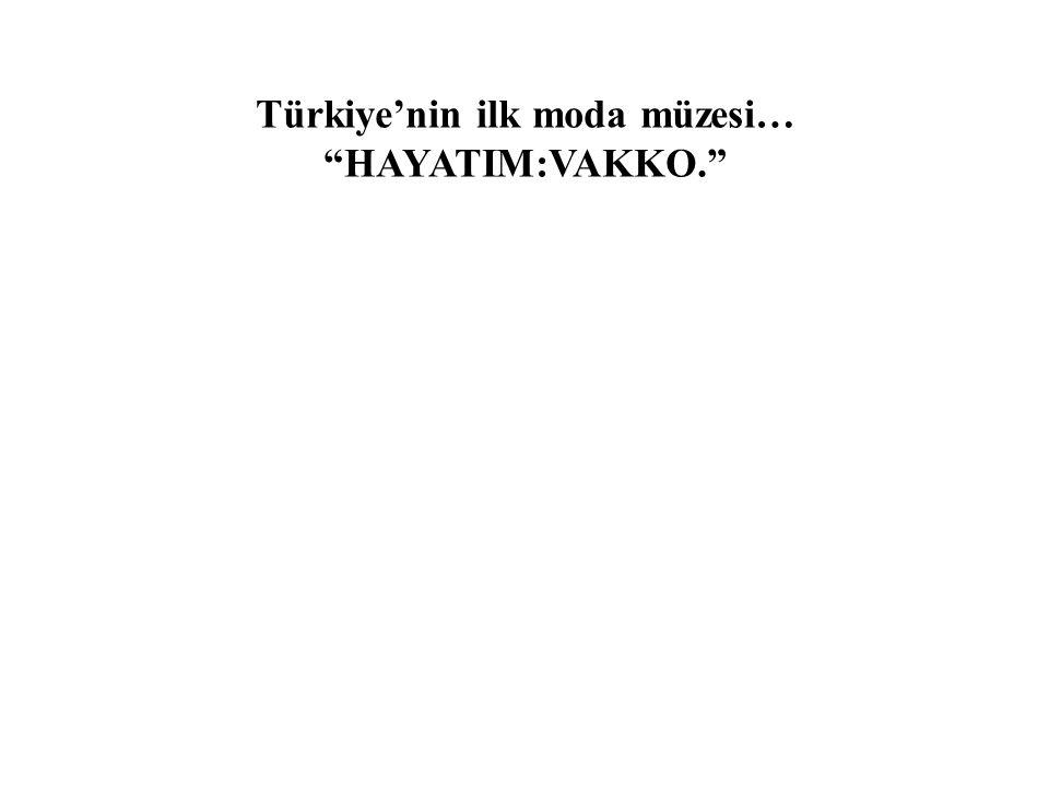 """Türkiye'nin ilk moda müzesi… """"HAYATIM:VAKKO."""""""