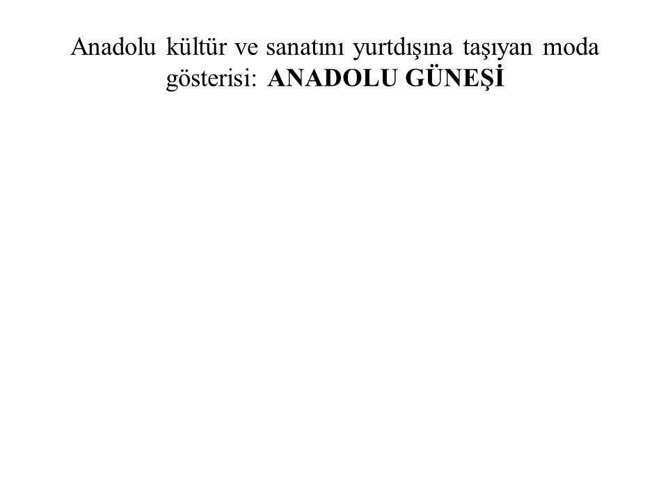 Anadolu kültür ve sanatını yurtdışına taşıyan moda gösterisi: ANADOLU GÜNEŞİ