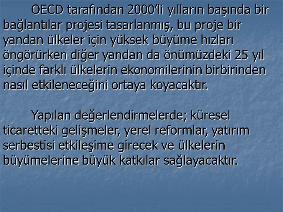 OECD tarafından 2000'li yılların başında bir bağlantılar projesi tasarlanmış, bu proje bir yandan ülkeler için yüksek büyüme hızları öngörürken diğer