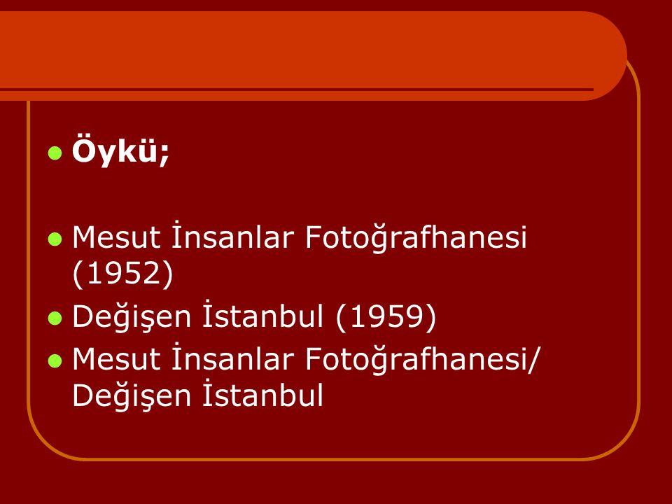 Öykü; Mesut İnsanlar Fotoğrafhanesi (1952) Değişen İstanbul (1959) Mesut İnsanlar Fotoğrafhanesi/ Değişen İstanbul