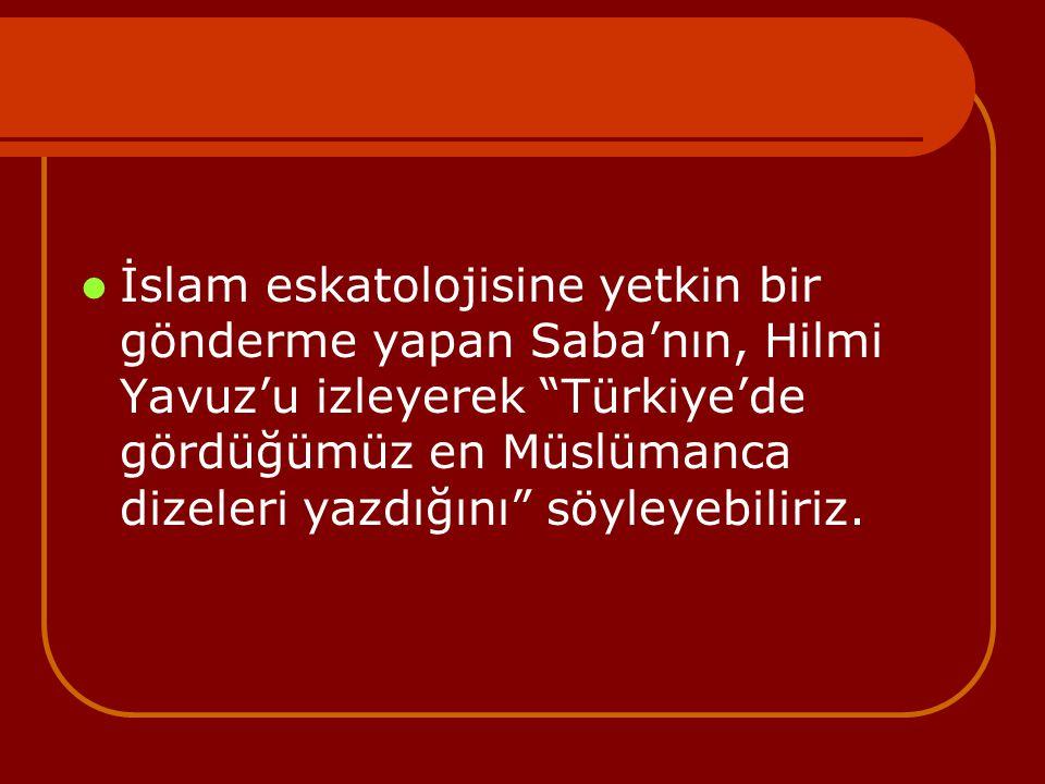 İslam eskatolojisine yetkin bir gönderme yapan Saba'nın, Hilmi Yavuz'u izleyerek Türkiye'de gördüğümüz en Müslümanca dizeleri yazdığını söyleyebiliriz.