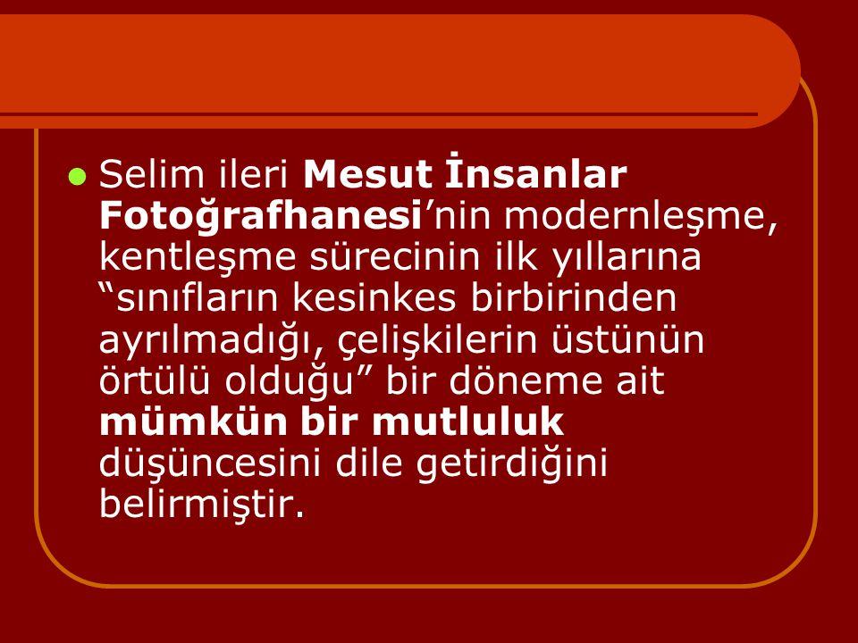 Selim ileri Mesut İnsanlar Fotoğrafhanesi'nin modernleşme, kentleşme sürecinin ilk yıllarına sınıfların kesinkes birbirinden ayrılmadığı, çelişkilerin üstünün örtülü olduğu bir döneme ait mümkün bir mutluluk düşüncesini dile getirdiğini belirmiştir.