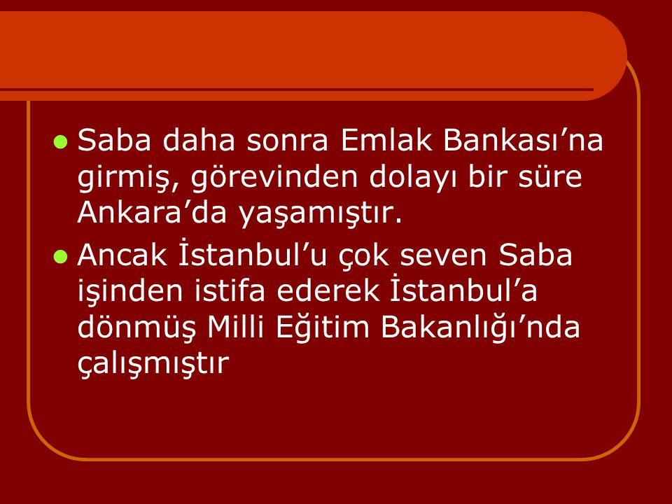 Saba daha sonra Emlak Bankası'na girmiş, görevinden dolayı bir süre Ankara'da yaşamıştır. Ancak İstanbul'u çok seven Saba işinden istifa ederek İstanb