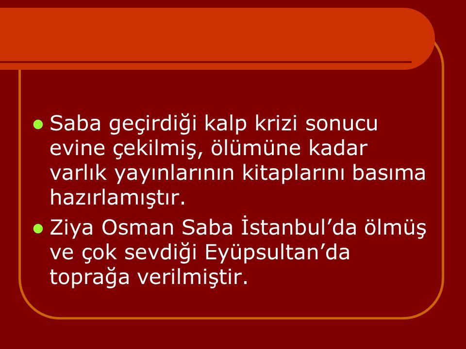 Saba geçirdiği kalp krizi sonucu evine çekilmiş, ölümüne kadar varlık yayınlarının kitaplarını basıma hazırlamıştır. Ziya Osman Saba İstanbul'da ölmüş