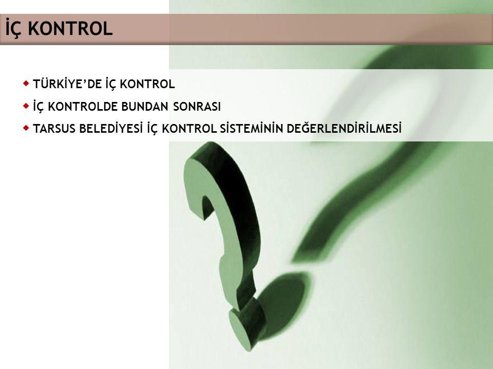 16 ◆ TÜRKİYE'DE İÇ KONTROL ◆ İÇ KONTROLDE BUNDAN SONRASI ◆ TARSUS BELEDİYESİ İÇ KONTROL SİSTEMİNİN DEĞERLENDİRİLMESİ İÇ KONTROL