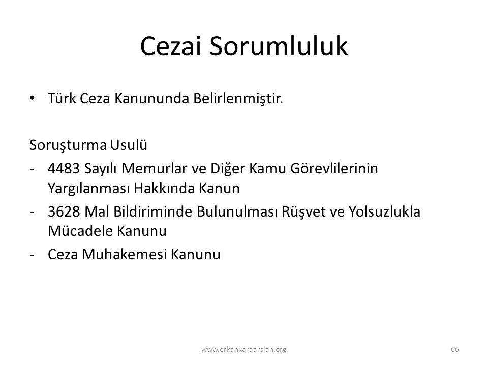 Cezai Sorumluluk Türk Ceza Kanununda Belirlenmiştir. Soruşturma Usulü -4483 Sayılı Memurlar ve Diğer Kamu Görevlilerinin Yargılanması Hakkında Kanun -