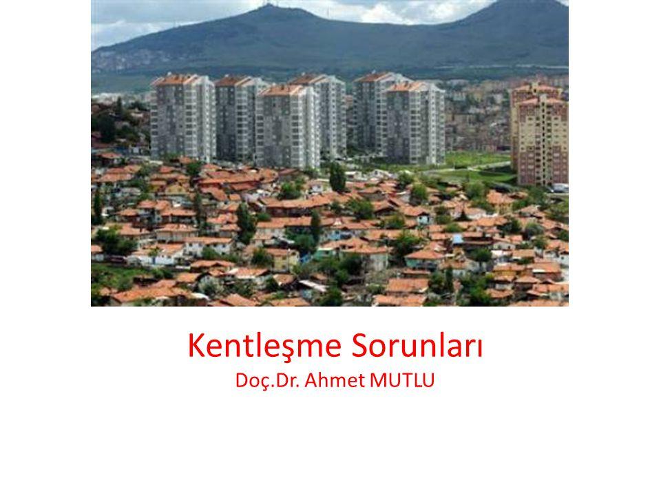 Genel Olarak Türkiye'de Kentleşme Sorunları Kentsel fiziksel çevrenin bozukluğu, Nüfus yoğunlaşması ve yoksullaşma, Tarihi dokunun yok olması, Düzensiz ve çarpık büyüme, Kentsel hizmetlerin yetersizliği, Aşırı trafik yükü, Ses, hava ve toprak kirliliği, Kentsel yaşamın kalitesizliği, Satın alınabilir kaliteli konut sıkıntısı, Gecekondu sorunu