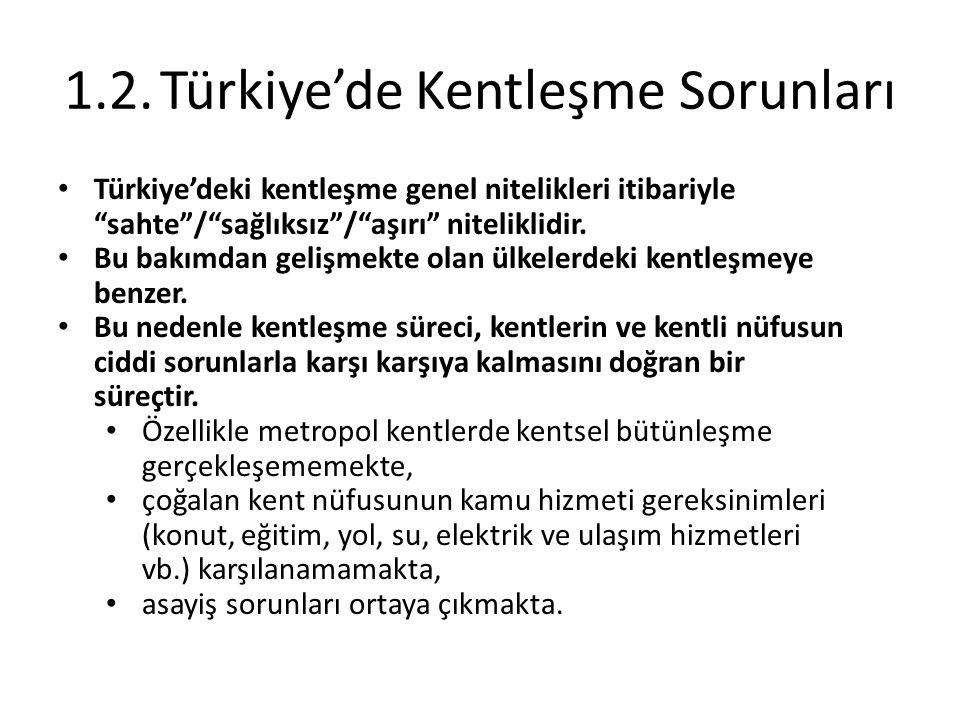 """1.2.Türkiye'de Kentleşme Sorunları Türkiye'deki kentleşme genel nitelikleri itibariyle """"sahte""""/""""sağlıksız""""/""""aşırı"""" niteliklidir. Bu bakımdan gelişmekt"""