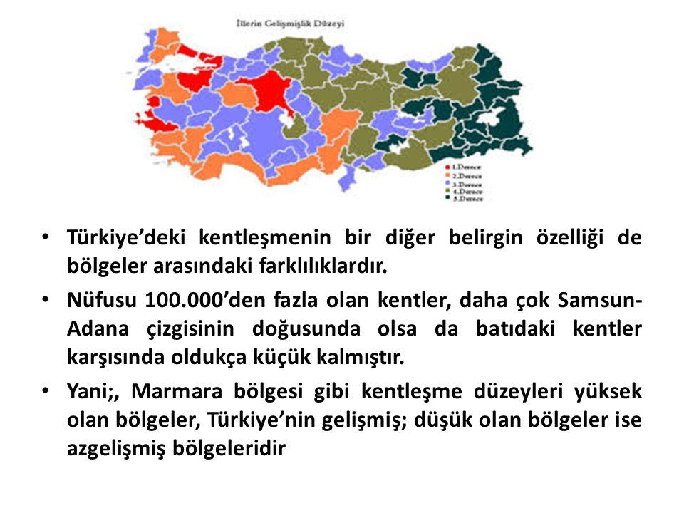 Türkiye'deki kentleşmenin bir diğer belirgin özelliği de bölgeler arasındaki farklılıklardır. Nüfusu 100.000'den fazla olan kentler, daha çok Samsun-
