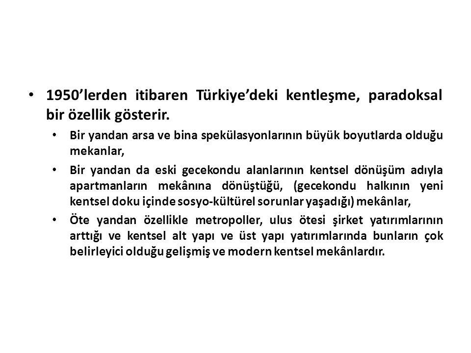 1950'lerden itibaren Türkiye'deki kentleşme, paradoksal bir özellik gösterir. Bir yandan arsa ve bina spekülasyonlarının büyük boyutlarda olduğu mekan