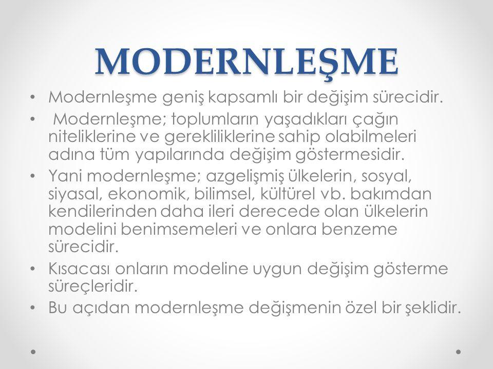 MODERNLEŞME Modernleşme geniş kapsamlı bir değişim sürecidir. Modernleşme; toplumların yaşadıkları çağın niteliklerine ve gerekliliklerine sahip olabi