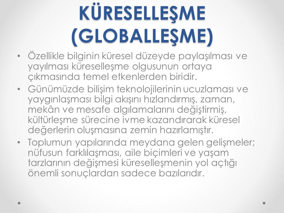 KÜRESELLEŞME (GLOBALLEŞME) Özellikle bilginin küresel düzeyde paylaşılması ve yayılması küreselleşme olgusunun ortaya çıkmasında temel etkenlerden bir