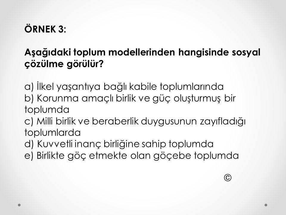 ÖRNEK 3: Aşağıdaki toplum modellerinden hangisinde sosyal çözülme görülür.