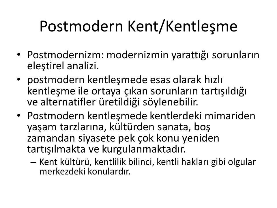 Postmodern Kent/Kentleşme Postmodernizm: modernizmin yarattığı sorunların eleştirel analizi. postmodern kentleşmede esas olarak hızlı kentleşme ile or