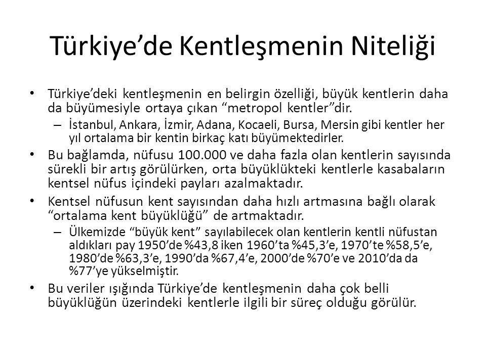 """Türkiye'de Kentleşmenin Niteliği Türkiye'deki kentleşmenin en belirgin özelliği, büyük kentlerin daha da büyümesiyle ortaya çıkan """"metropol kentler""""di"""