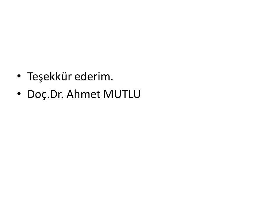 Teşekkür ederim. Doç.Dr. Ahmet MUTLU