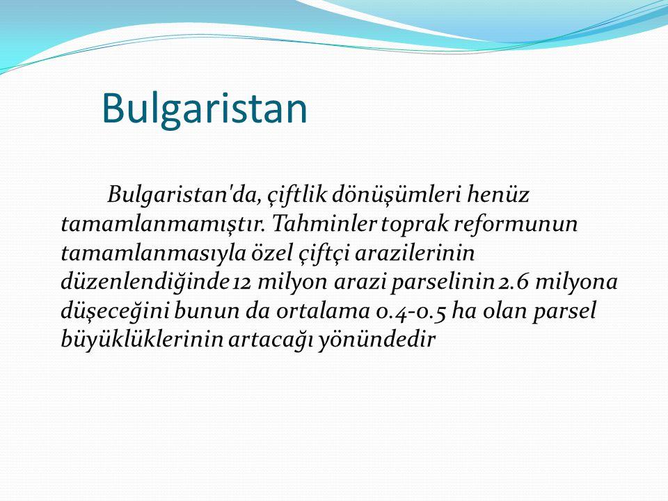 Bulgaristan Bulgaristan da, çiftlik dönüşümleri henüz tamamlanmamıştır.