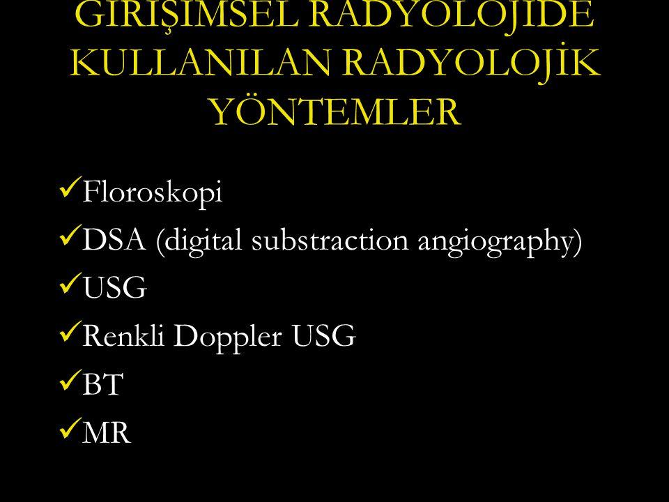 GİRİŞİMSEL RADYOLOJİDE KULLANILAN RADYOLOJİK YÖNTEMLER Floroskopi DSA (digital substraction angiography) USG Renkli Doppler USG BT MR
