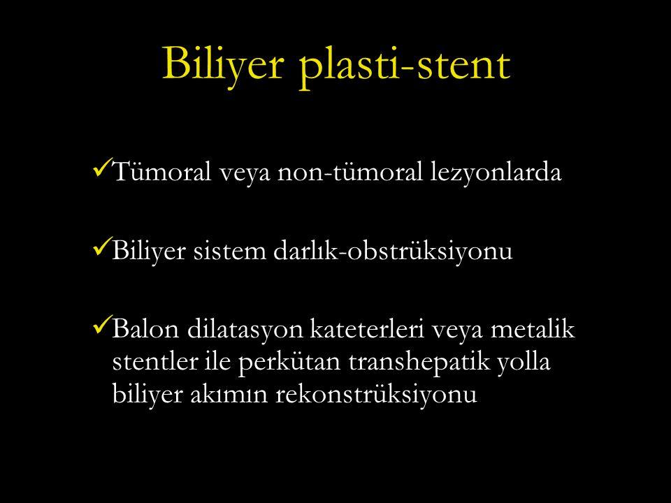 Biliyer plasti-stent Tümoral veya non-tümoral lezyonlarda Biliyer sistem darlık-obstrüksiyonu Balon dilatasyon kateterleri veya metalik stentler ile perkütan transhepatik yolla biliyer akımın rekonstrüksiyonu