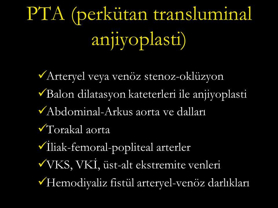 PTA (perkütan transluminal anjiyoplasti) Arteryel veya venöz stenoz-oklüzyon Balon dilatasyon kateterleri ile anjiyoplasti Abdominal-Arkus aorta ve dalları Torakal aorta İliak-femoral-popliteal arterler VKS, VKİ, üst-alt ekstremite venleri Hemodiyaliz fistül arteryel-venöz darlıkları