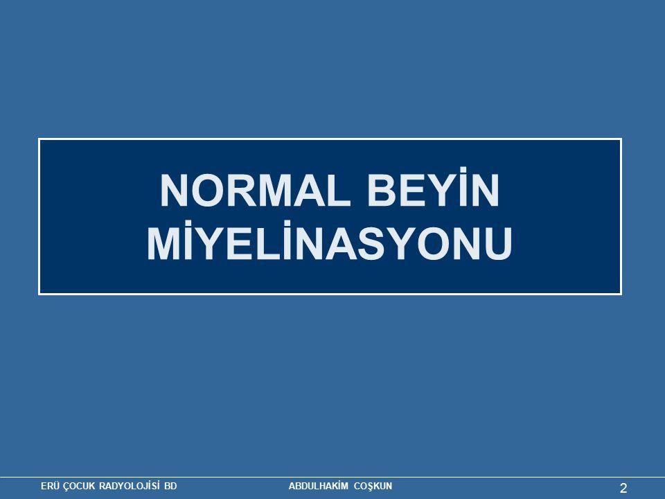 ERÜ ÇOCUK RADYOLOJİSİ BD ABDULHAKİM COŞKUN 13 MR'da Miyelinasyon görülme yaşları Miyelinasyon görülme yaşları (Barkovich) Anatomik BölgeT1-A görüntülerT2-A görüntüler Orta serebellar pedinkül Doğum Serebellar beyaz cevher Doğum İnternal kapsül arka bacak Doğum İnternal kapsül ön bacak 3 ay11 ay Korpus kallozum Splenyum4 ay6 ay Genu6 ay8 ay Oksipital beyaz cevher Santral9 ay Periferal15 ay Mid-Frontal beyaz cevher Santral11 ay Periferal18 ay Sentrum semiovale 11 ay