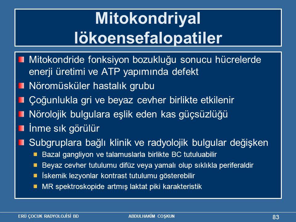 ERÜ ÇOCUK RADYOLOJİSİ BD ABDULHAKİM COŞKUN Mitokondriyal lökoensefalopatiler Mitokondride fonksiyon bozukluğu sonucu hücrelerde enerji üretimi ve ATP