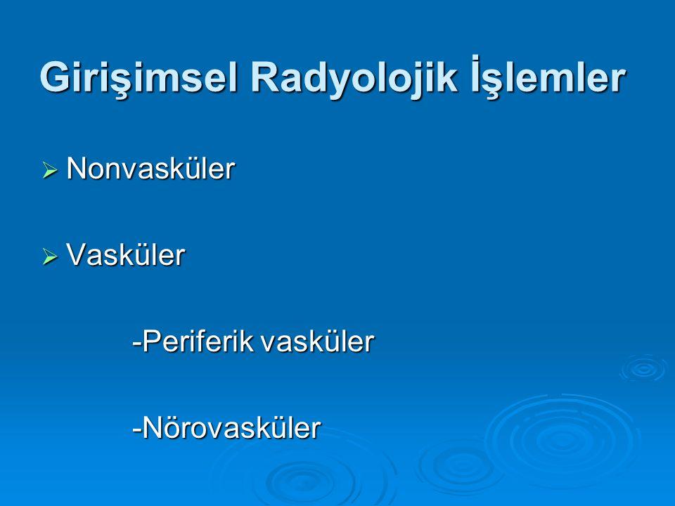Nonvasküler İşlemler - Biopsiler - Apse ve Koleksiyon drenajları - Basit kist ve kist hidatik tedavileri - Bilier drenaj ve bilier stentleme - Kolesistostomi - Gastrostomi, Gastrojejenostomi - Nefrostomi - Double-J stent yerleştirilmesi - Ösefageal, trakeal ve kolonik stent yerleştirilmesi - Çölyak ganglion blokajı - RF ve Mikrodalga Ablasyonu - Vertebroplasti, kifoplasti