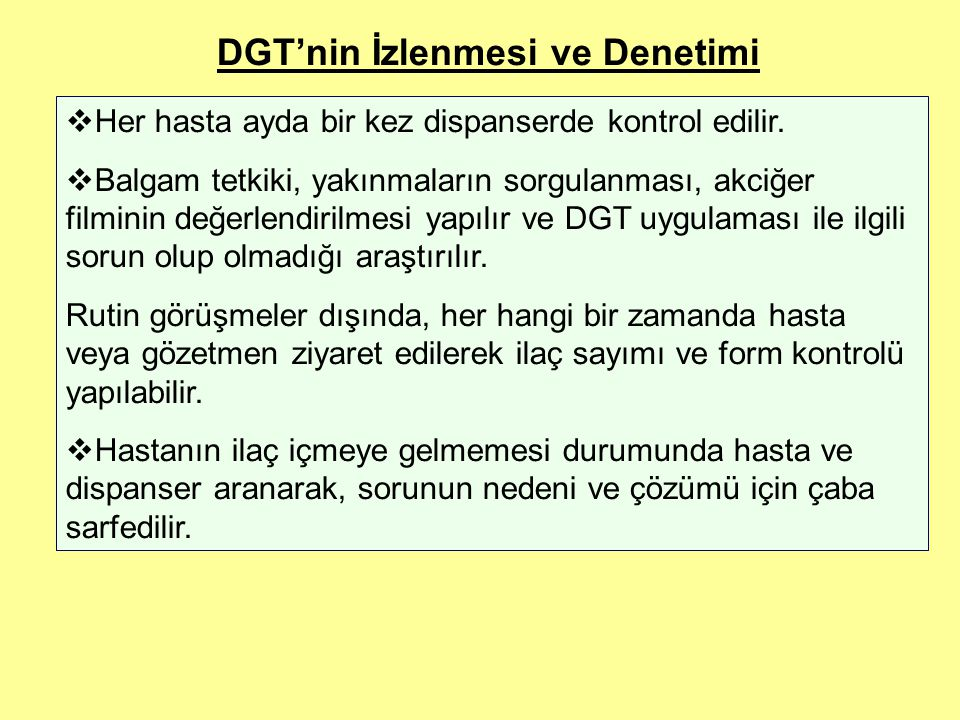 DGT'nin İzlenmesi ve Denetimi  Her hasta ayda bir kez dispanserde kontrol edilir.