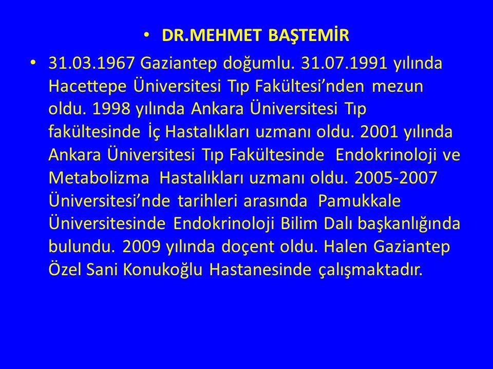 DR.MEHMET BAŞTEMİR 31.03.1967 Gaziantep doğumlu. 31.07.1991 yılında Hacettepe Üniversitesi Tıp Fakültesi'nden mezun oldu. 1998 yılında Ankara Üniversi
