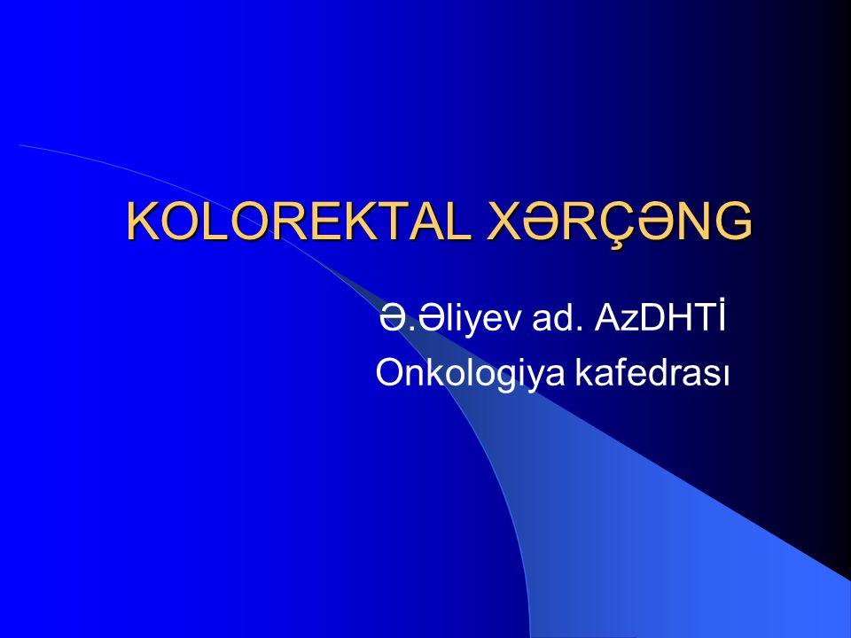 KOLOREKTAL XƏRÇƏNG Ə.Əliyev ad. AzDHTİ Onkologiya kafedrası
