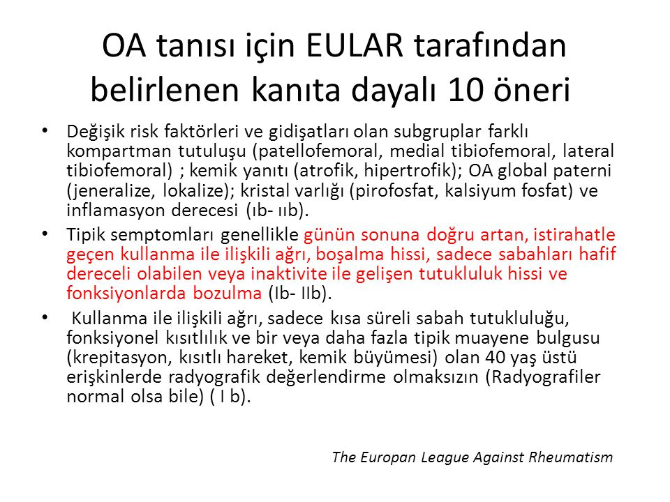 OA tanısı için EULAR tarafından belirlenen kanıta dayalı 10 öneri Değişik risk faktörleri ve gidişatları olan subgruplar farklı kompartman tutuluşu (p