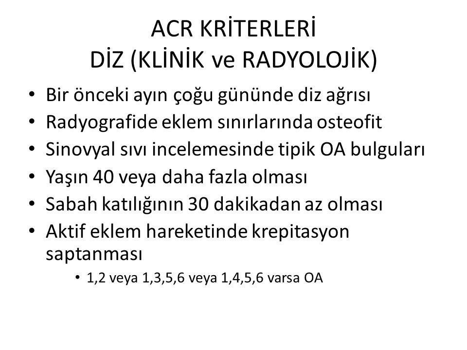 ACR KRİTERLERİ DİZ (KLİNİK ve RADYOLOJİK) Bir önceki ayın çoğu gününde diz ağrısı Radyografide eklem sınırlarında osteofit Sinovyal sıvı incelemesinde