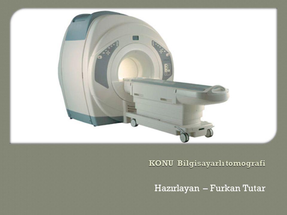 Bilgisayarlı tomografi X-ı ş ını kullanılarak vücudun incelenen bölgesinin kesitsel görüntüsünü olu ş turmaya yönelik radyolojik te ş his yöntemidir.