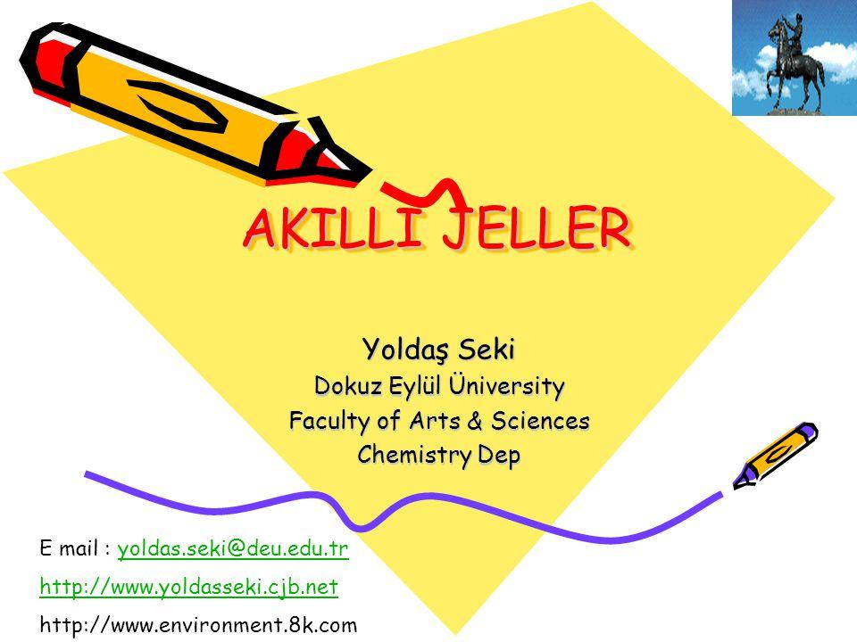 AKILLI JELLER Yoldaş Seki Dokuz Eylül Üniversity Faculty of Arts & Sciences Chemistry Dep E mail : yoldas.seki@deu.edu.tryoldas.seki@deu.edu.tr http://www.yoldasseki.cjb.net http://www.environment.8k.com