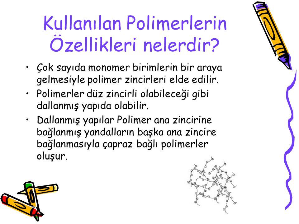Kullanılan Polimerlerin Özellikleri nelerdir.