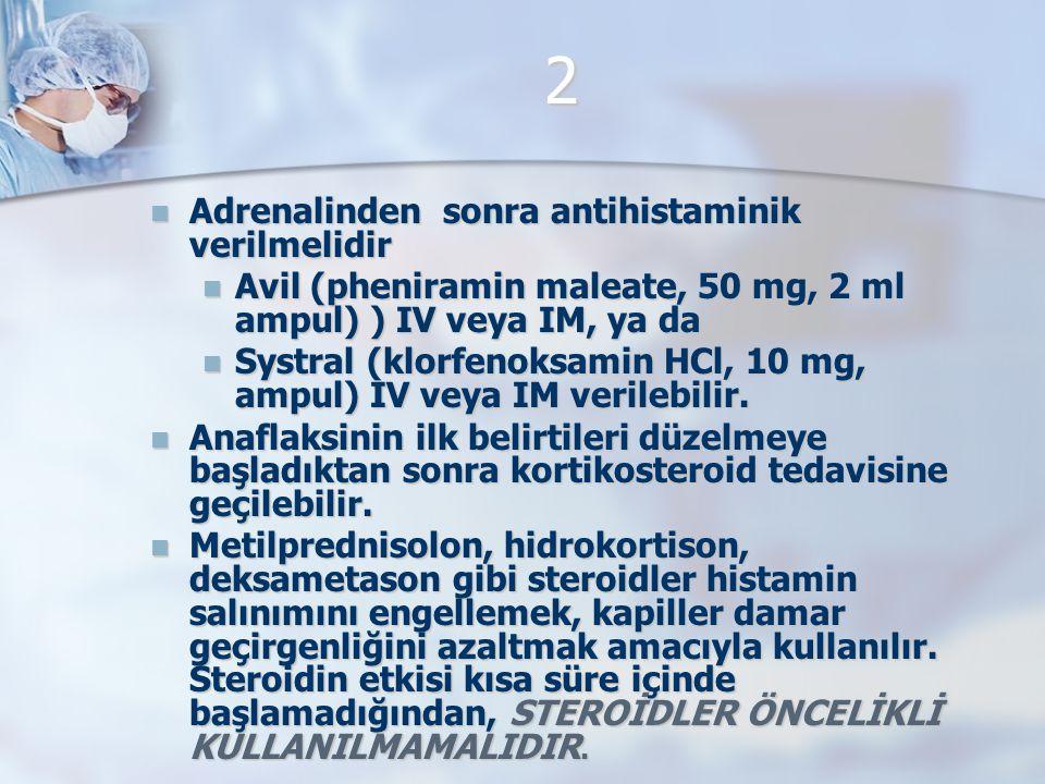 2 Adrenalinden sonra antihistaminik verilmelidir Adrenalinden sonra antihistaminik verilmelidir Avil (pheniramin maleate, 50 mg, 2 ml ampul) ) IV veya