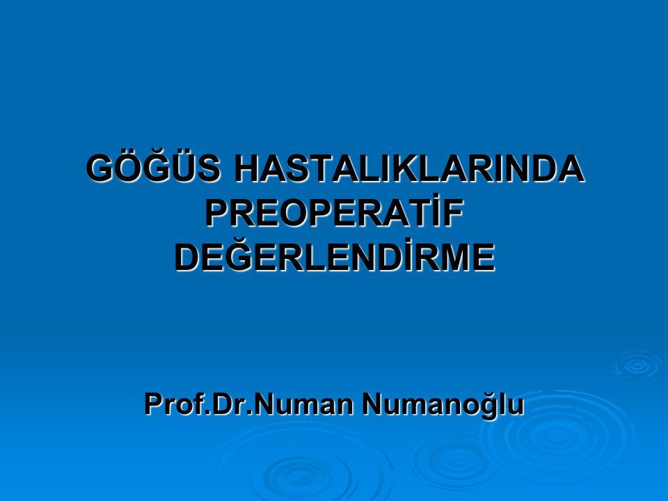 GÖĞÜS HASTALIKLARINDA PREOPERATİF DEĞERLENDİRME Prof.Dr.Numan Numanoğlu