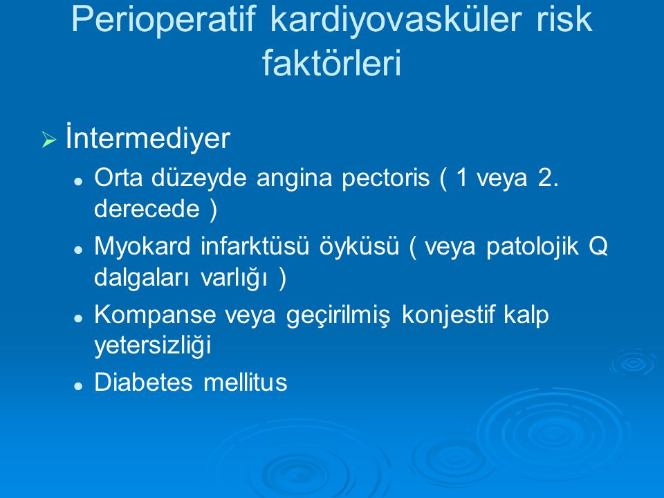 Perioperatif kardiyovasküler risk faktörleri   İntermediyer Orta düzeyde angina pectoris ( 1 veya 2.