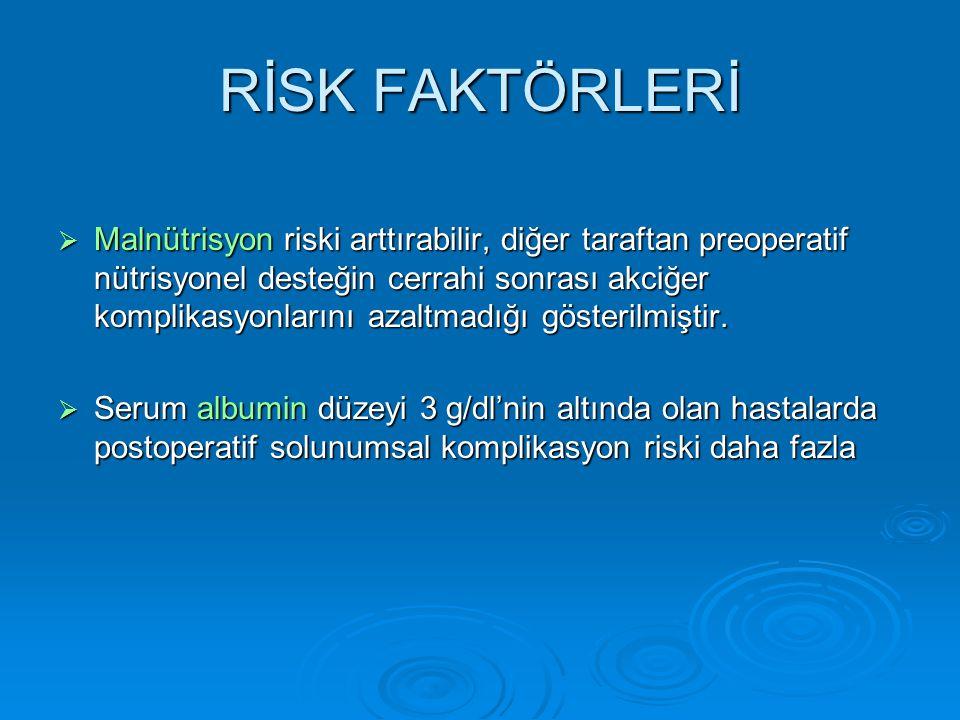  Malnütrisyon riski arttırabilir, diğer taraftan preoperatif nütrisyonel desteğin cerrahi sonrası akciğer komplikasyonlarını azaltmadığı gösterilmiştir.