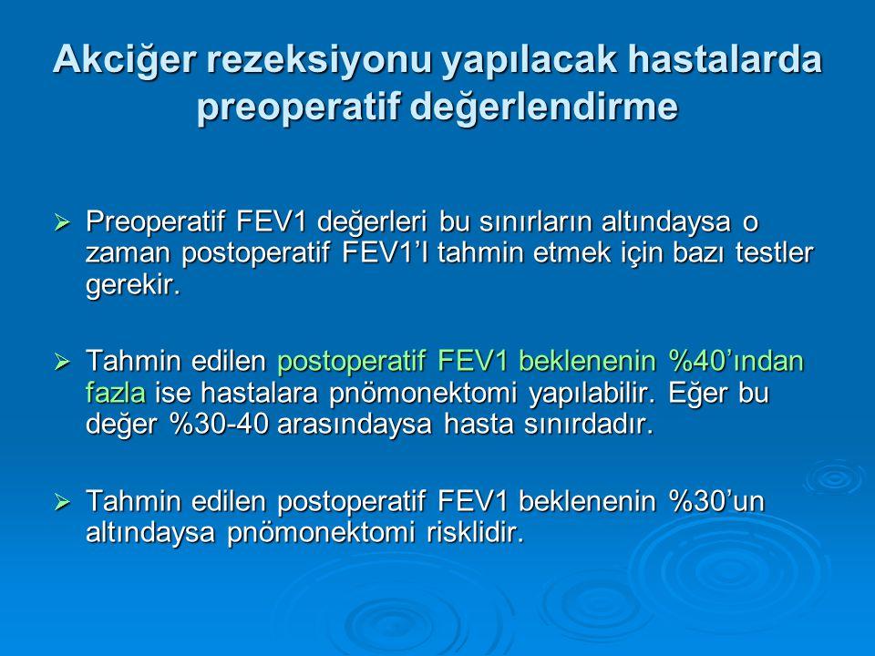  Preoperatif FEV1 değerleri bu sınırların altındaysa o zaman postoperatif FEV1'I tahmin etmek için bazı testler gerekir.