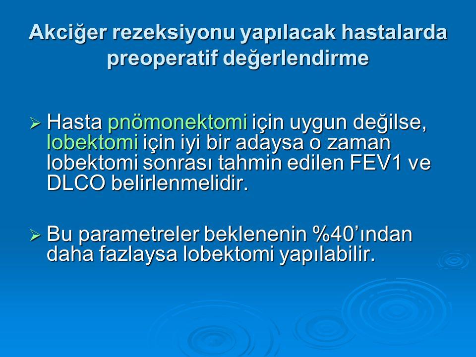  Hasta pnömonektomi için uygun değilse, lobektomi için iyi bir adaysa o zaman lobektomi sonrası tahmin edilen FEV1 ve DLCO belirlenmelidir.
