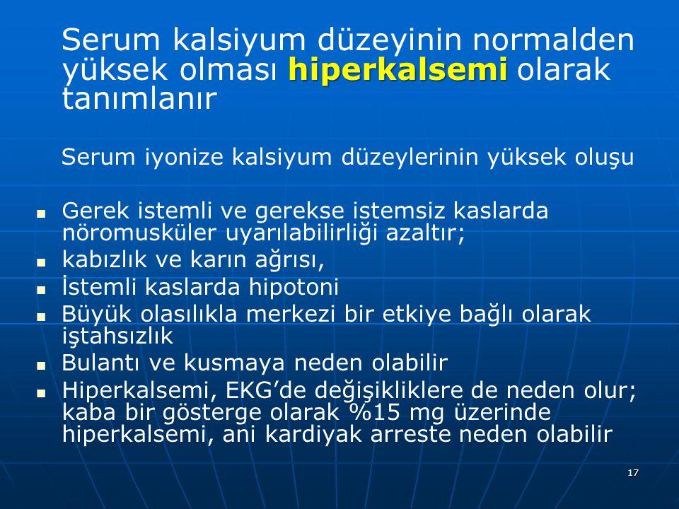 17 hiperkalsemi Serum kalsiyum düzeyinin normalden yüksek olması hiperkalsemi olarak tanımlanır Serum iyonize kalsiyum düzeylerinin yüksek oluşu G ere