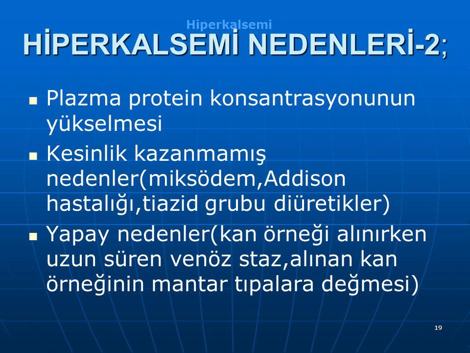 19 Plazma protein konsantrasyonunun yükselmesi Kesinlik kazanmamış nedenler(miksödem,Addison hastalığı,tiazid grubu diüretikler) Yapay nedenler(kan ör