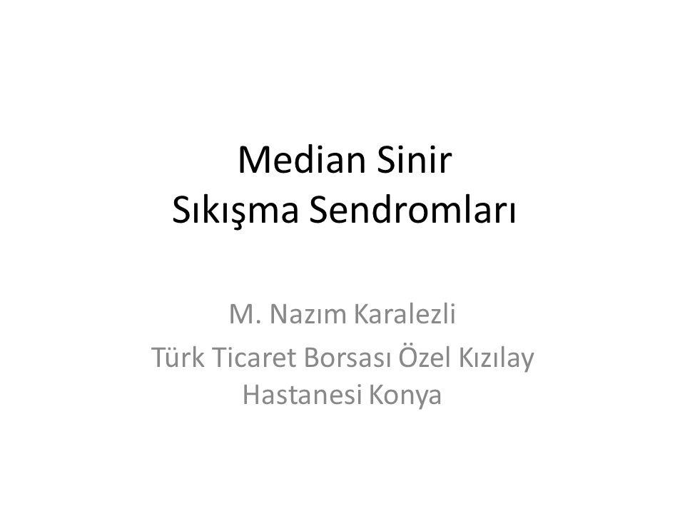 Median Sinir Sıkışma Sendromları M. Nazım Karalezli Türk Ticaret Borsası Özel Kızılay Hastanesi Konya
