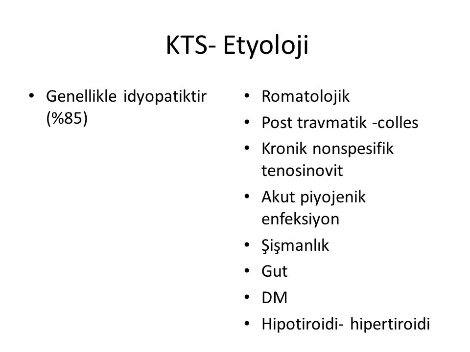 KTS- Etyoloji Genellikle idyopatiktir (%85) Romatolojik Post travmatik -colles Kronik nonspesifik tenosinovit Akut piyojenik enfeksiyon Şişmanlık Gut DM Hipotiroidi- hipertiroidi