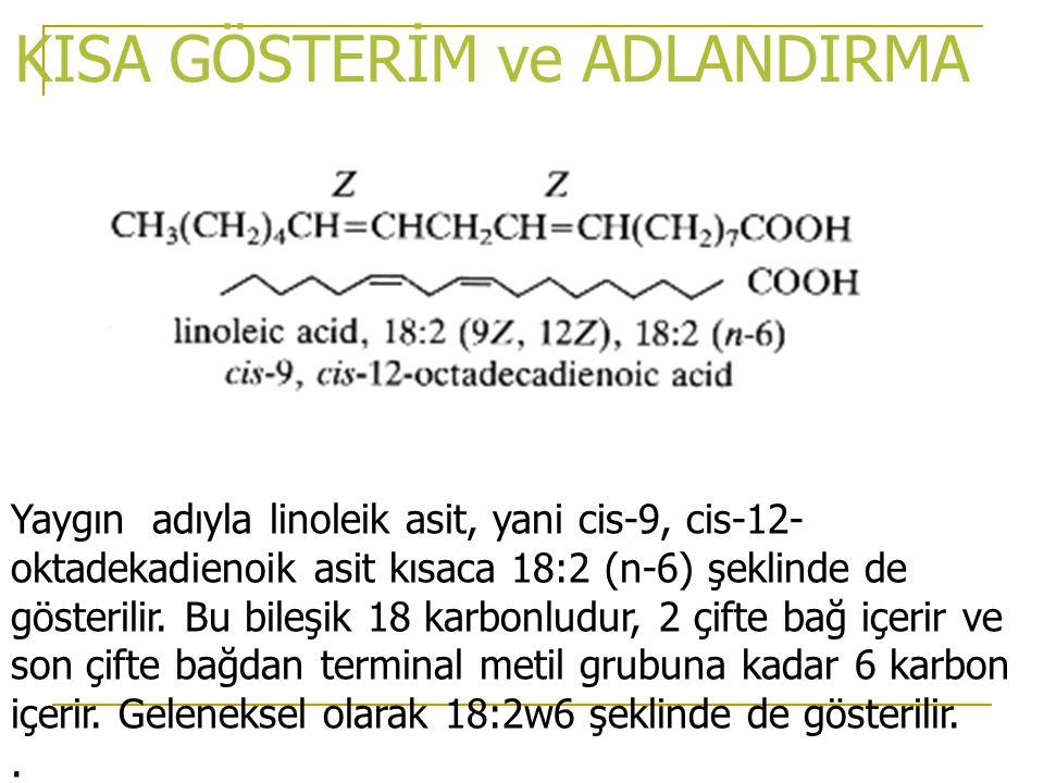 Sistematik adlandırmada karbon sayısının sonuna doymuş yağ asitlerinde –oik eki, doymamışlarda ise –eoik eki getirilir.