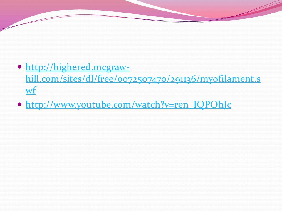 http://highered.mcgraw- hill.com/sites/dl/free/0072507470/291136/myofilament.s wf http://highered.mcgraw- hill.com/sites/dl/free/0072507470/291136/myo