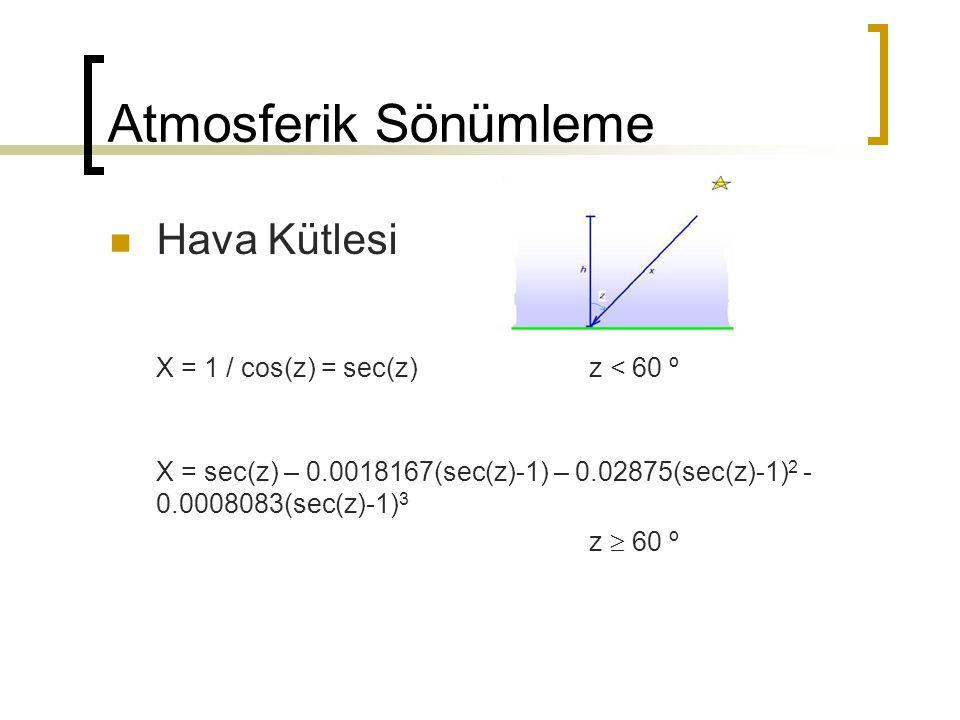 Atmosferik Sönümleme Hava Kütlesi X = 1 / cos(z) = sec(z)z < 60 º X = sec(z) – 0.0018167(sec(z)-1) – 0.02875(sec(z)-1) 2 - 0.0008083(sec(z)-1) 3 z  6