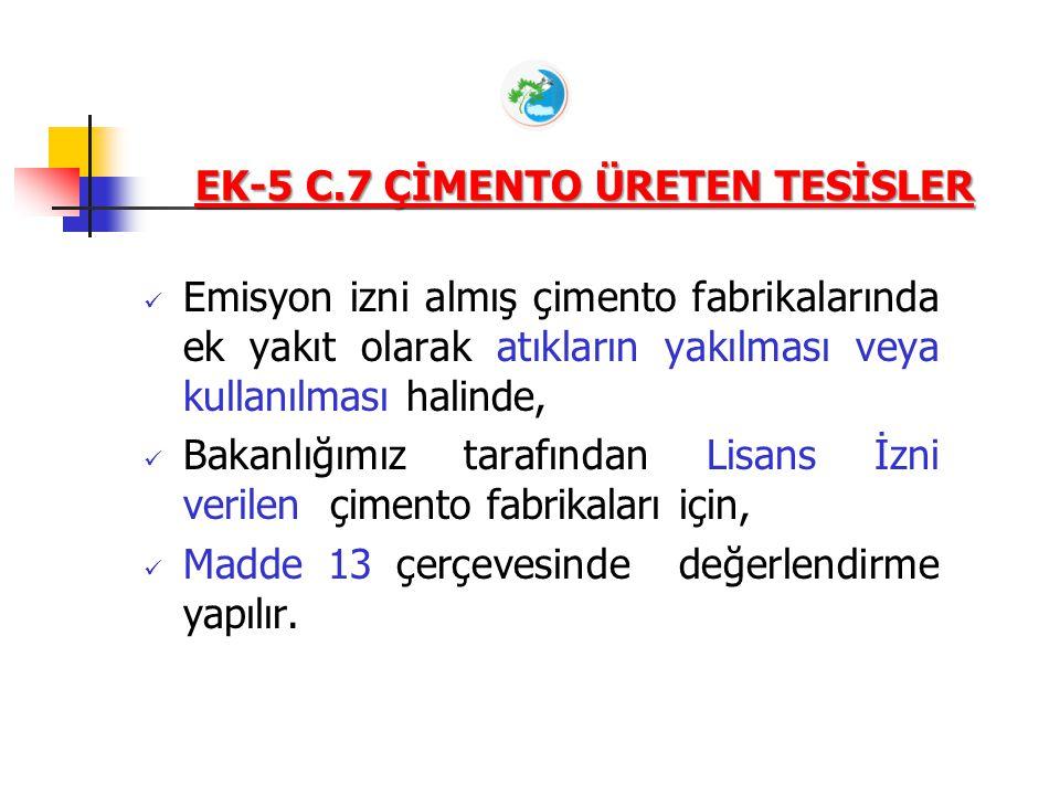 EK-5 C.7 ÇİMENTO ÜRETEN TESİSLER Emisyon izni almış çimento fabrikalarında ek yakıt olarak atıkların yakılması veya kullanılması halinde, Bakanlığımız